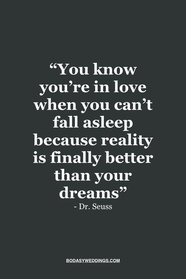 """De Dr Seuss """"Sabes que estas enamorado cuando no puedes dormir porque finalmente la realidad es mejor que tus sueños"""""""
