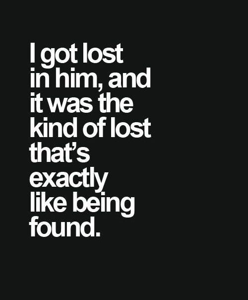 Me perdi en el, y fue sentirse perdida que es como ser encontrada.