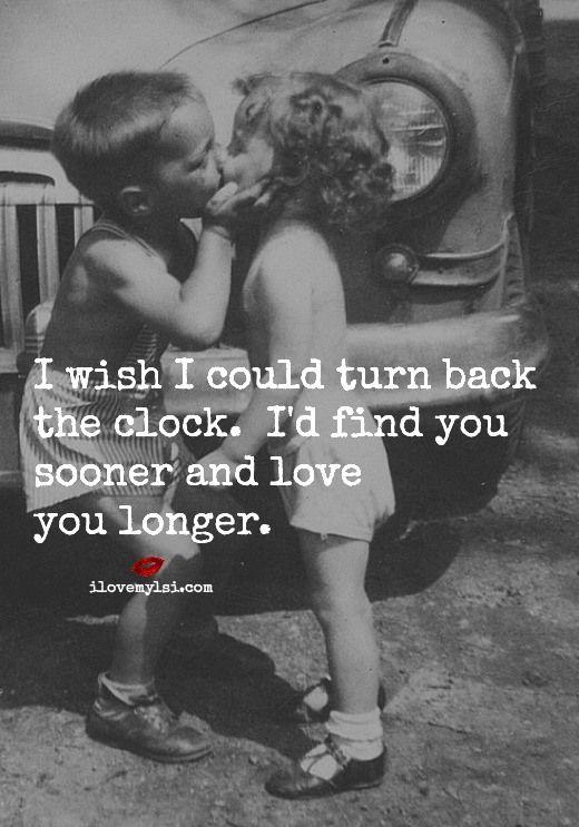 citas de amor - Ojala pudiese regresar al pasado. Te encontraría antes y te amaría por más tiempo.