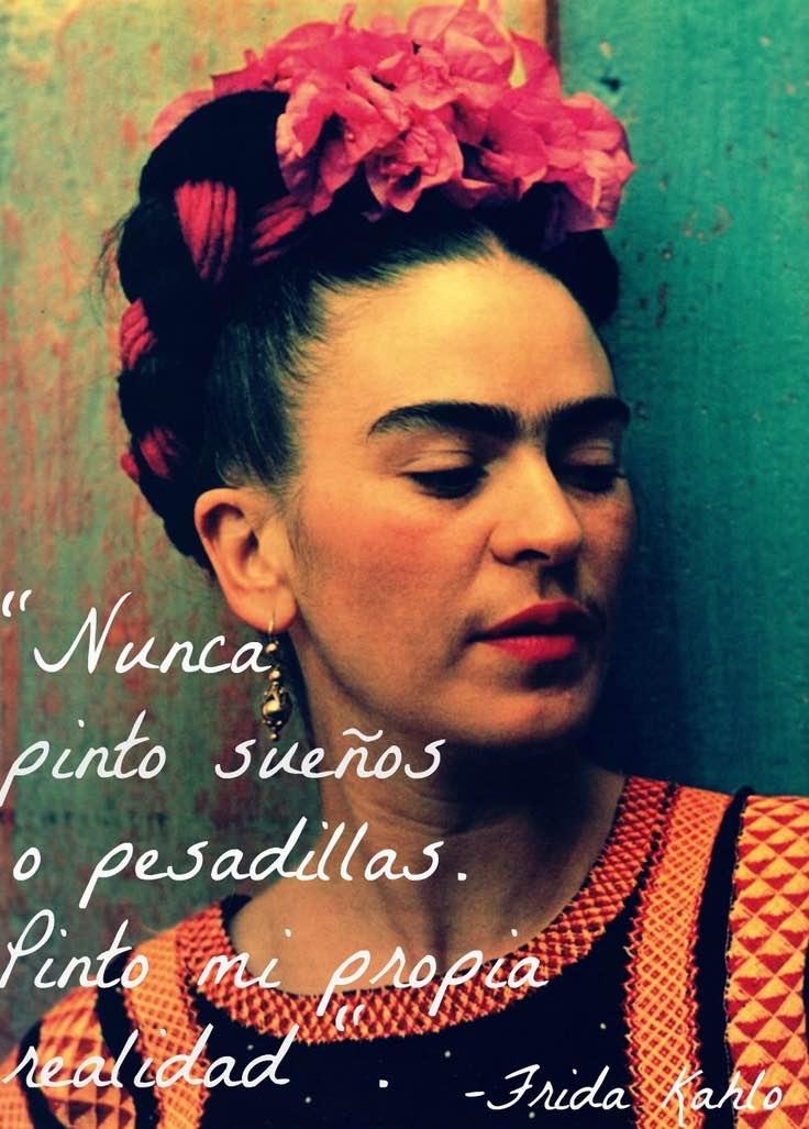 Nunca pinto sueños ni pesadillas. Pinto mi propia realidad - frases de Frida Kahlo