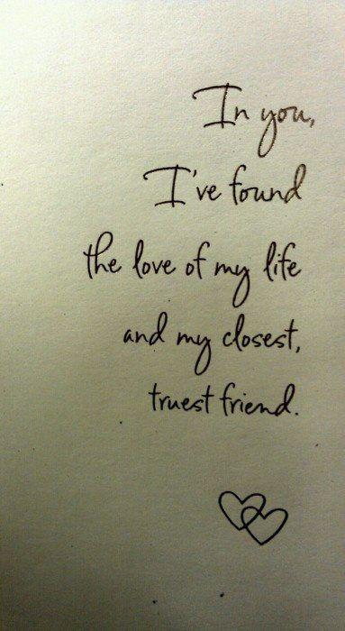 Eres mi mejor amigo y el amor de mi vida.