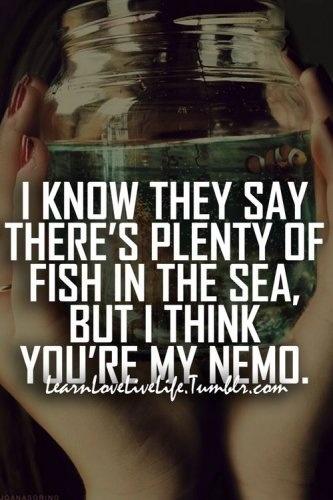 Hay miles de peces en el mar, pero tu eres mi Nemo. Frases de amor para mi novio.