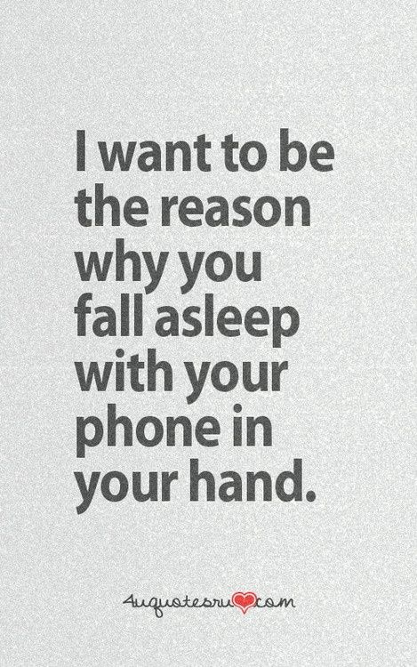 Quiero ser el motivo por el cual te duermes con el teléfono en la mano