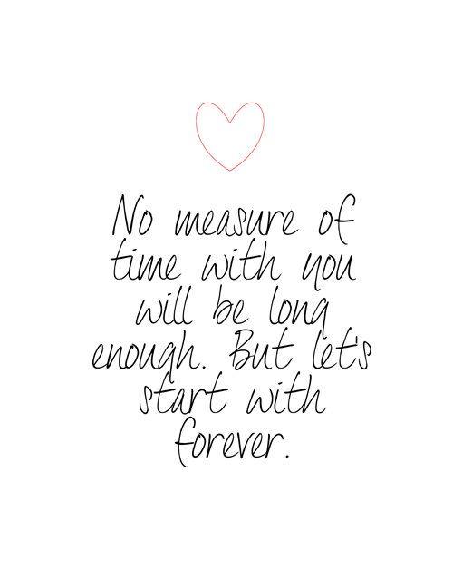 Ninguna medida de tiempo es demasiado larga para estar contigo. Pero comencemos con para siempre. Pensamientos de amor.