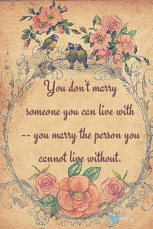 No te cases con quien puedes vivir - cásate con la persona con la que no puedes dejar de vivir. Pensamientos de amor.