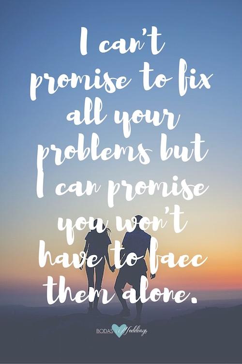 Pensamientos de amor para invitaciones de boda. Te prometo que nunca tendrás que enfrentarte a tus problemas en soledad.