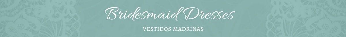 Bridesmaid Dresses   Vestidos Madrinas