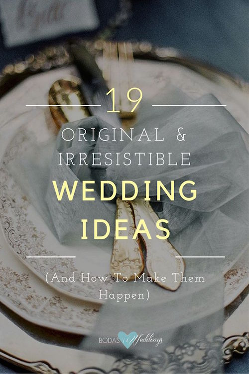 19 Irresistible and Original Wedding ideas (And How To Make Them Happen)