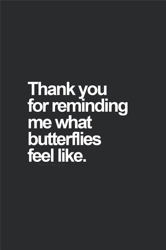 Gracias por recordarme como sentir las mariposas. Frases de amor dulces para tu novio.
