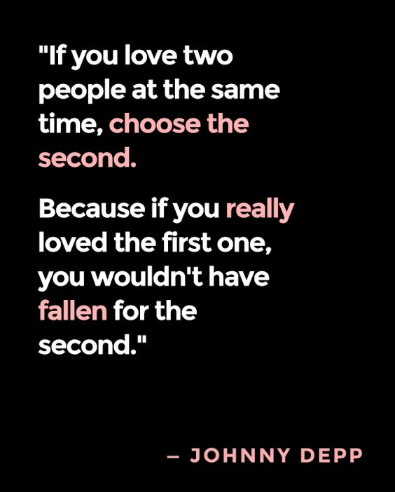 If you love two people at the same time... Johnny Depp.