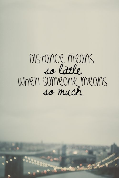For those on long distance relationships this love quote will hit home.