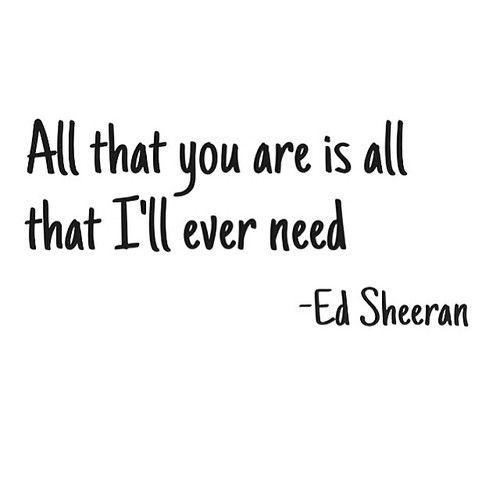 Eres todo lo que necesito - Ed Sheeran.