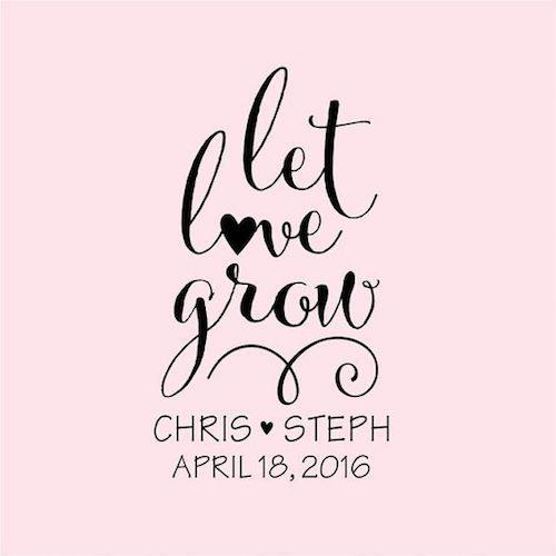 Deja que crezca el amor. Pon esta frase en un sello y personaliza tus recuerditos.
