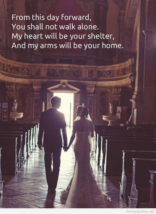 Comenzando hoy no caminarás solo, mi corazón será tu albergue y mis brazos tu casa. Frases para el día de tu boda.