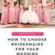 It's time to choose bridesmaids for your wedding and you know you will have to cut some people from the list. Handle the process with finesse!